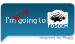 Not going to FOSDEM
